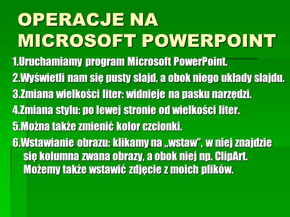OPERACJE NA MICROSOFT POWERPOINT 1.Uruchamiamy program Microsoft PowerPoint. 2.Wyświetli nam się pusty slajd, a obok niego układy slajdu. 3.Zmiana wie