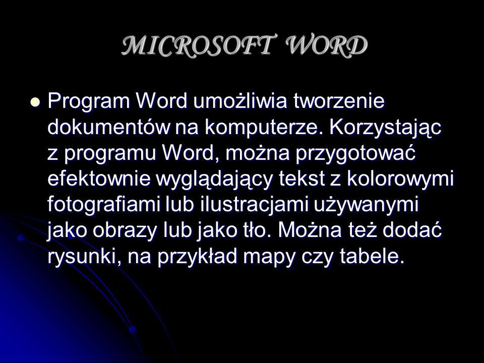 MICROSOFT WORD Program Word umożliwia tworzenie dokumentów na komputerze. Korzystając z programu Word, można przygotować efektownie wyglądający tekst