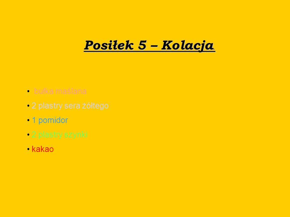 Posiłek 5 – Kolacja. bułka maślana 2 plastry sera żółtego 1 pomidor 2 plastry szynki kakao