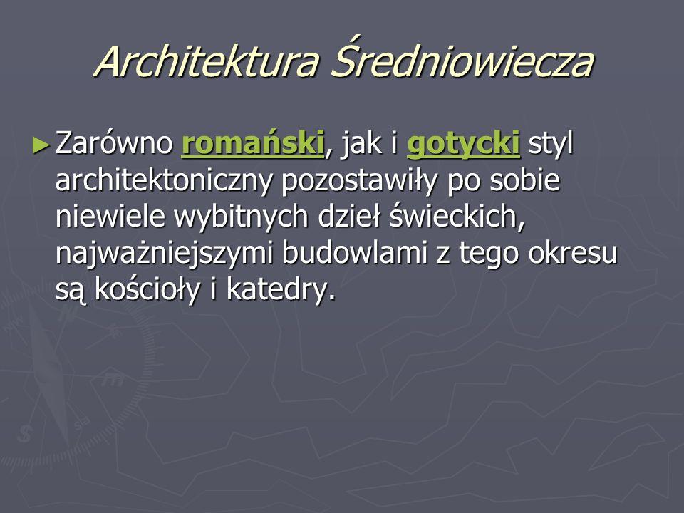 Architektura Średniowiecza Zarówno romański, jak i gotycki styl architektoniczny pozostawiły po sobie niewiele wybitnych dzieł świeckich, najważniejszymi budowlami z tego okresu są kościoły i katedry.
