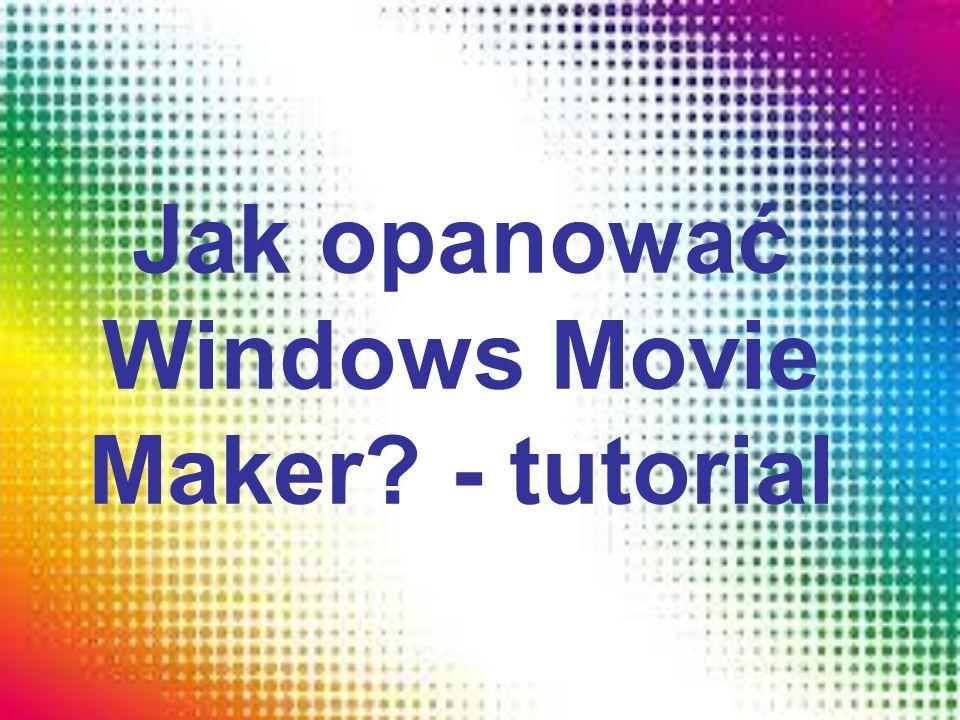 Jak opanować Windows Movie Maker? - tutorial