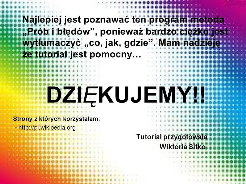 Najlepiej jest poznawać ten program metodą Prób i błędów, ponieważ bardzo ciężko jest wytłumaczyć co, jak, gdzie. Mam nadzieję że tutorial jest pomocn