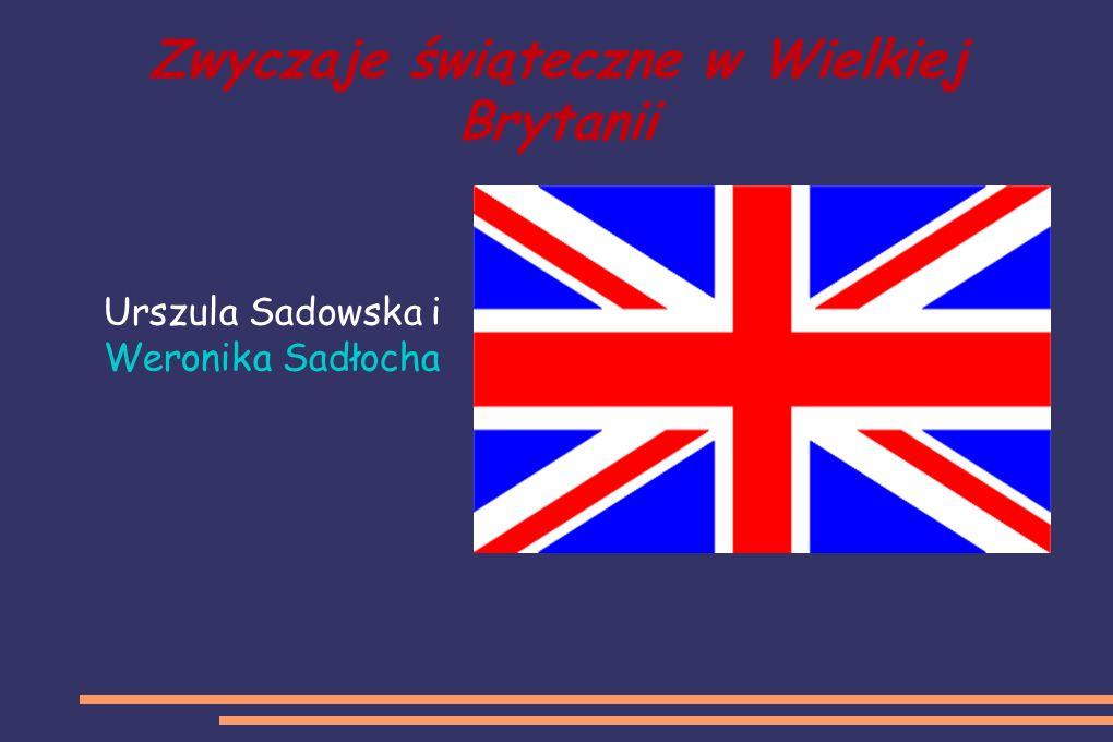 Zwyczaje świąteczne w Wielkiej Brytanii Urszula Sadowska i Weronika Sadłocha
