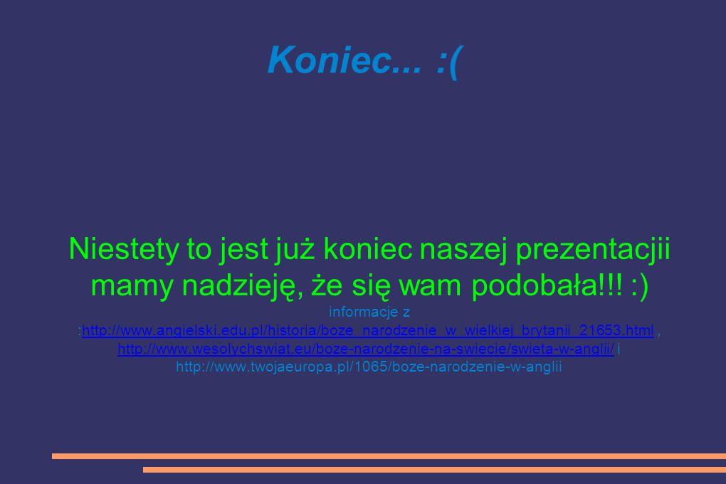 Koniec...:( Niestety to jest już koniec naszej prezentacjii mamy nadzieję, że się wam podobała!!.