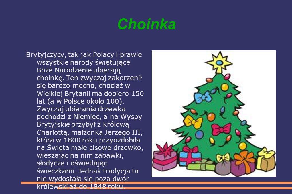 Choinka Brytyjczycy, tak jak Polacy i prawie wszystkie narody świętujące Boże Narodzenie ubierają choinkę.