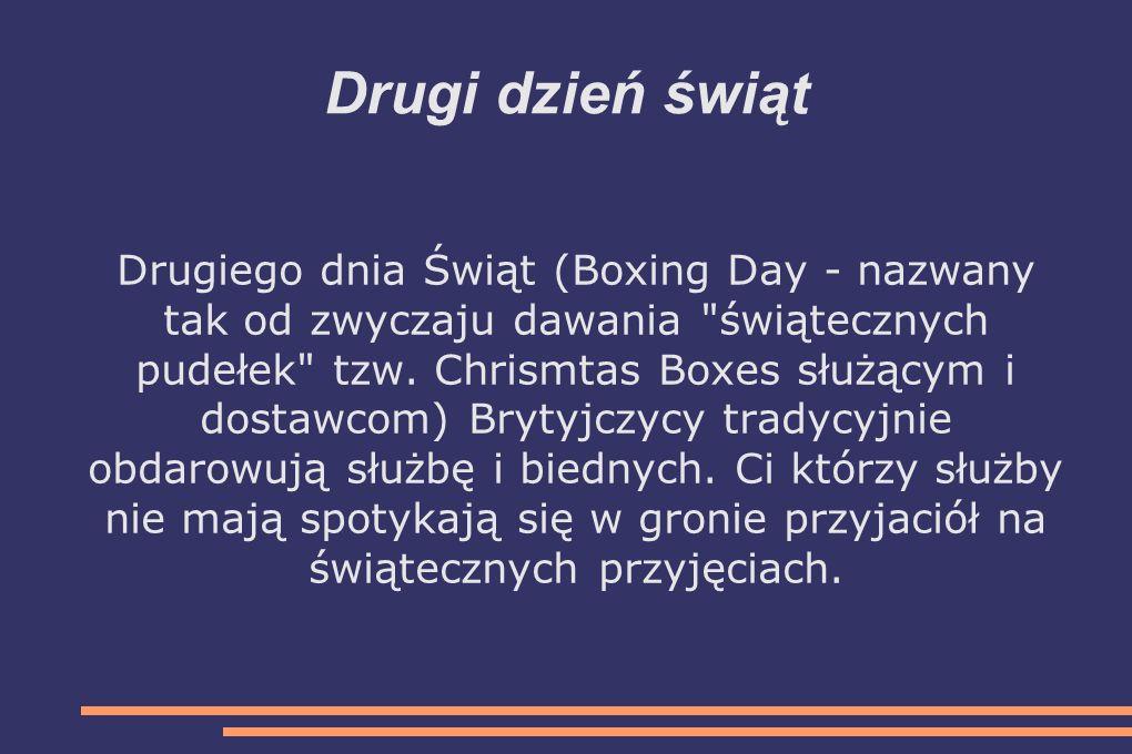Drugi dzień świąt Drugiego dnia Świąt (Boxing Day - nazwany tak od zwyczaju dawania świątecznych pudełek tzw.