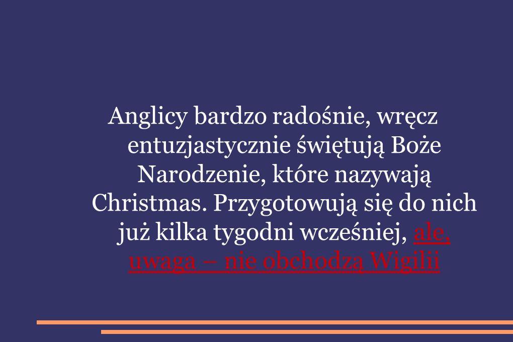 Anglicy bardzo radośnie, wręcz entuzjastycznie świętują Boże Narodzenie, które nazywają Christmas.