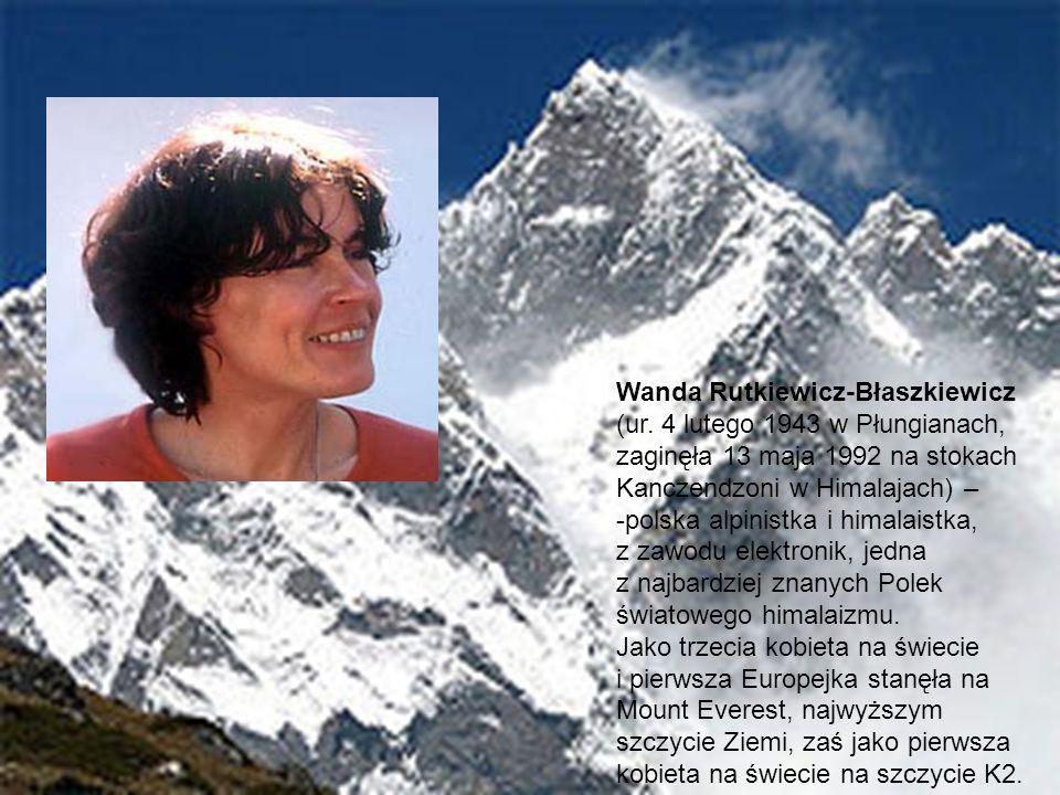 Wanda Rutkiewicz-Błaszkiewicz (ur. 4 lutego 1943 w Płungianach, zaginęła 13 maja 1992 na stokach Kanczendzoni w Himalajach) – -polska alpinistka i him