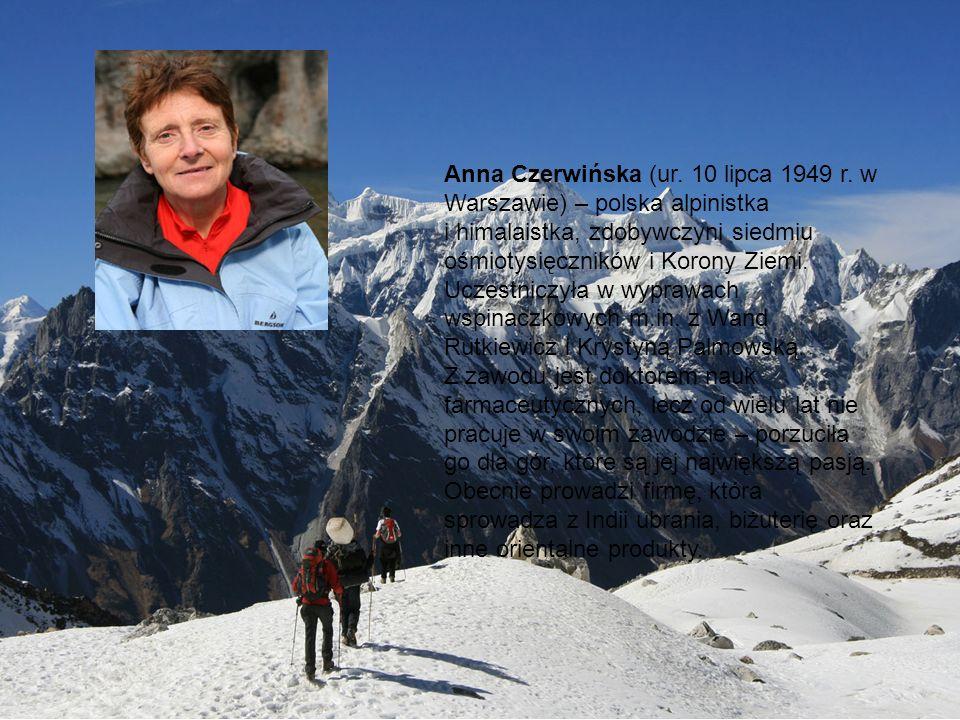 Anna Czerwińska (ur. 10 lipca 1949 r. w Warszawie) – polska alpinistka i himalaistka, zdobywczyni siedmiu ośmiotysięczników i Korony Ziemi. Uczestnicz