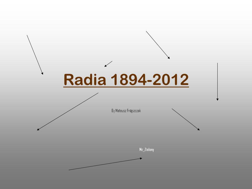 Radia 1894-2012 By Mateusz Fr ą szczak Mc_Zielony