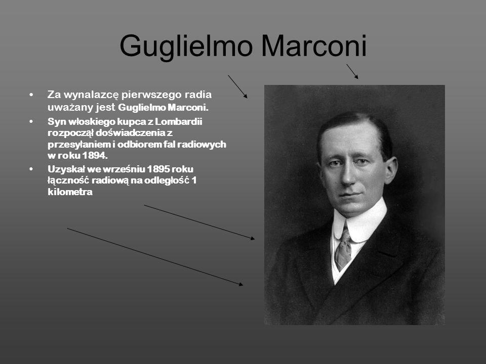 Guglielmo Marconi Za wynalazc ę pierwszego radia uwa ż any jest Guglielmo Marconi. Syn w ł oskiego kupca z Lombardii rozpocz ął do ś wiadczenia z prze