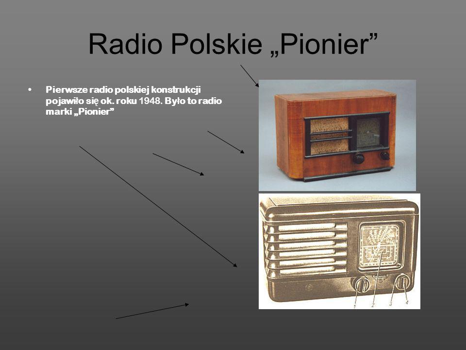 Radio Polskie Pionier Pierwsze radio polskiej konstrukcji pojawi ł o si ę ok. roku 1948. By ł o to radio marki Pionier