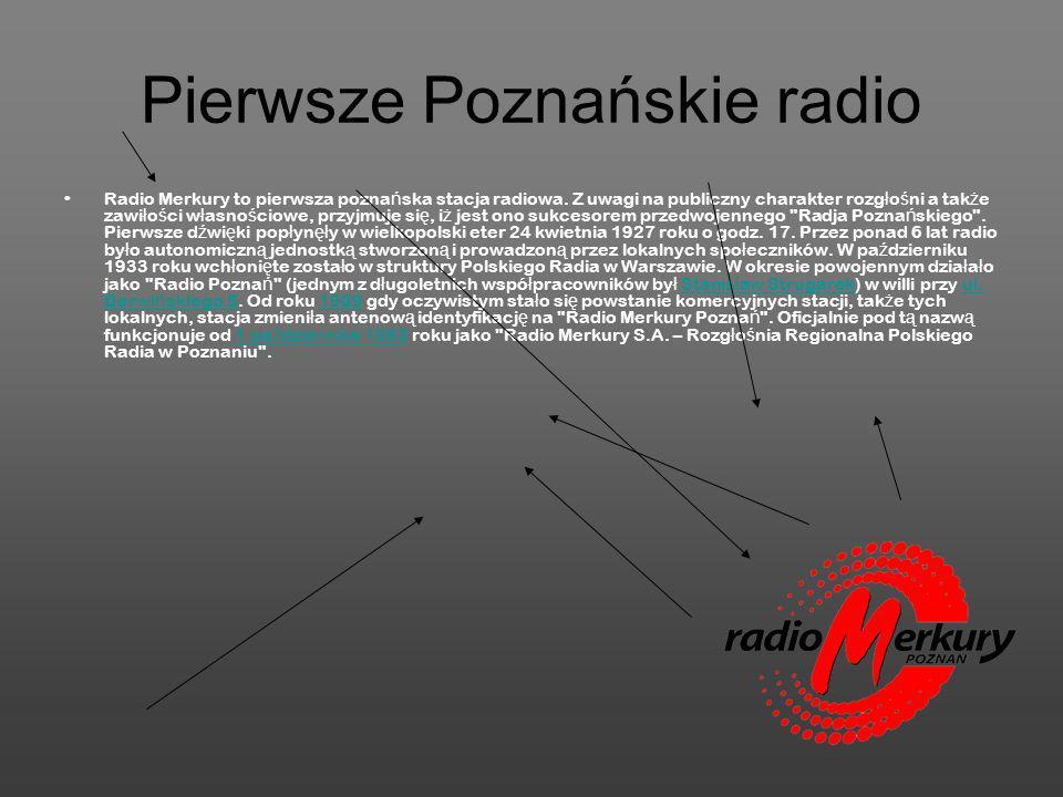 Pierwsze Poznańskie radio Radio Merkury to pierwsza pozna ń ska stacja radiowa. Z uwagi na publiczny charakter rozg ł o ś ni a tak ż e zawi ł o ś ci w