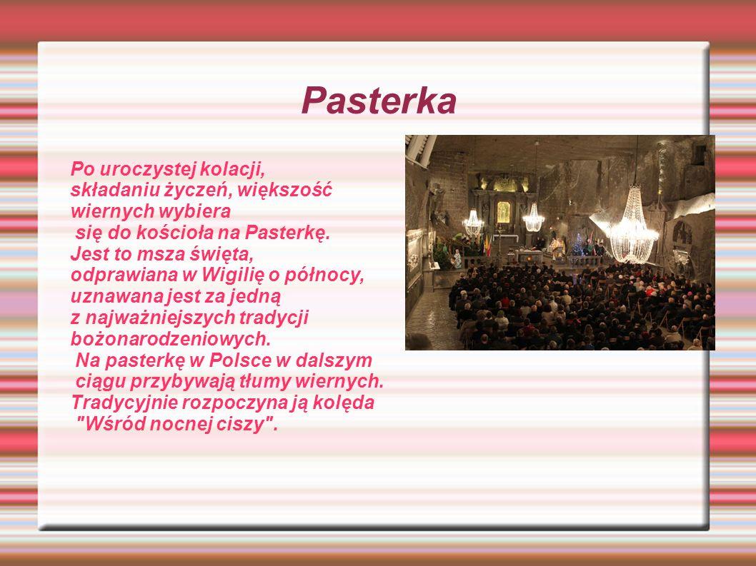 Pasterka Po uroczystej kolacji, składaniu życzeń, większość wiernych wybiera się do kościoła na Pasterkę. Jest to msza święta, odprawiana w Wigilię o