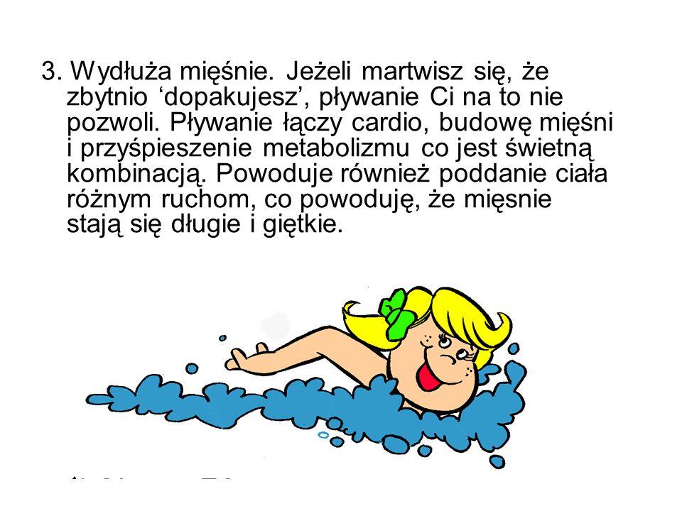 3. Wydłuża mięśnie. Jeżeli martwisz się, że zbytnio dopakujesz, pływanie Ci na to nie pozwoli. Pływanie łączy cardio, budowę mięśni i przyśpieszenie m