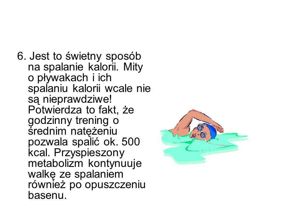 6. Jest to świetny sposób na spalanie kalorii. Mity o pływakach i ich spalaniu kalorii wcale nie są nieprawdziwe! Potwierdza to fakt, że godzinny tren