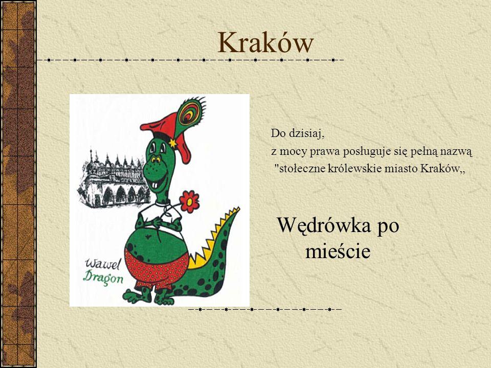 Kraków Wędrówka po mieście Do dzisiaj, z mocy prawa posługuje się pełną nazwą stołeczne królewskie miasto Kraków