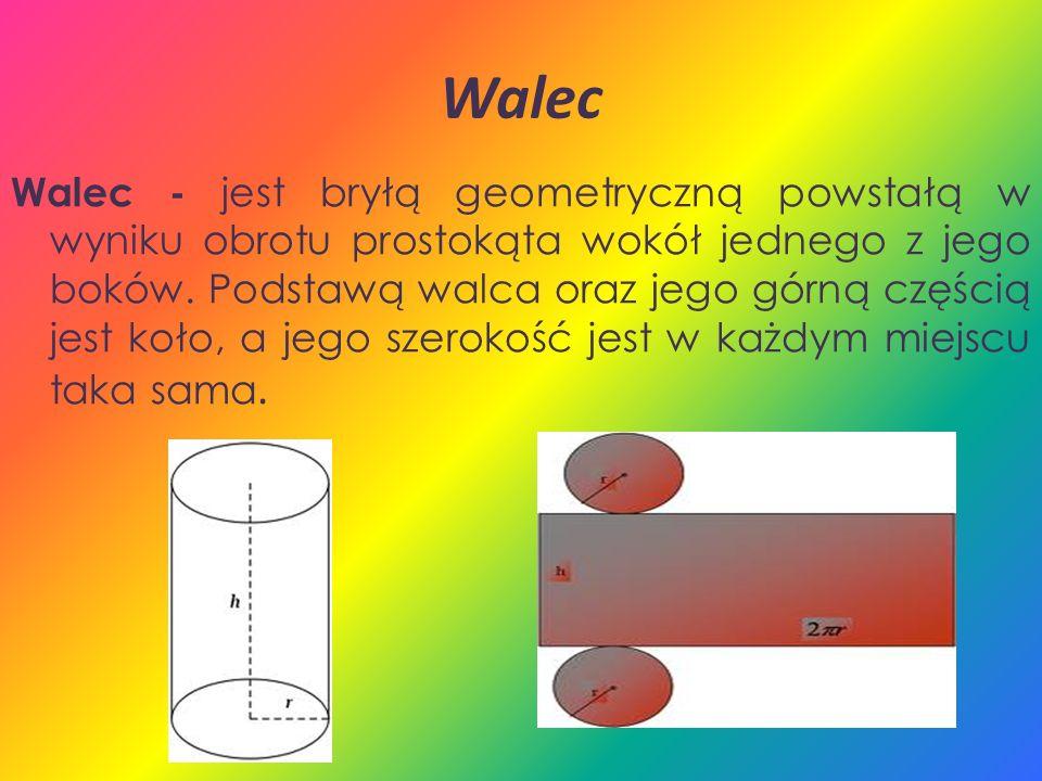 Walec Walec - jest bryłą geometryczną powstałą w wyniku obrotu prostokąta wokół jednego z jego boków. Podstawą walca oraz jego górną częścią jest koło
