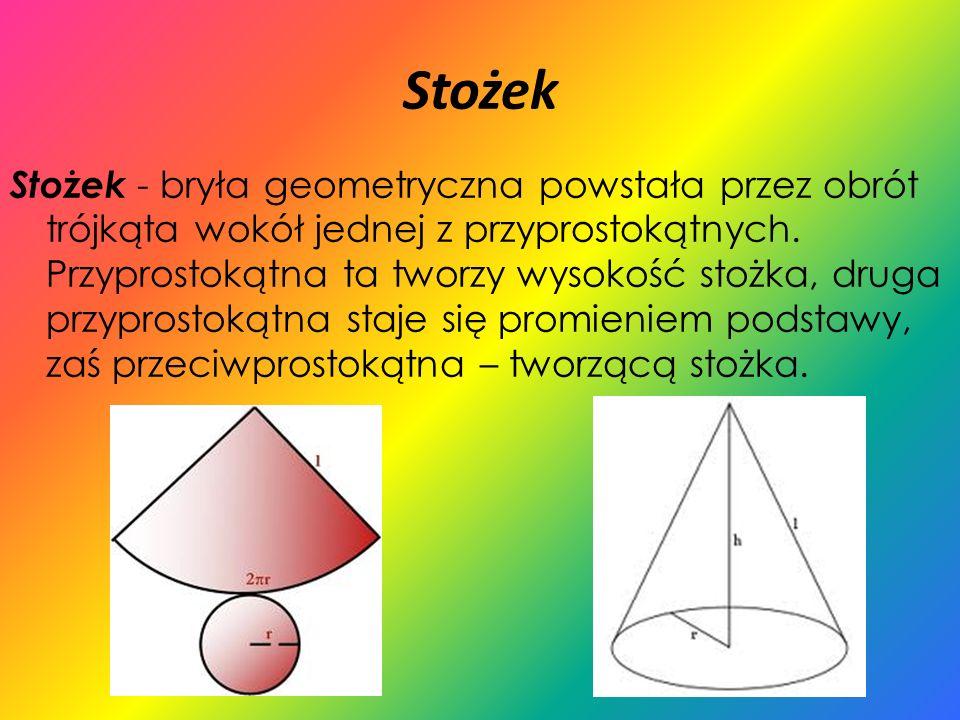 Stożek Stożek - bryła geometryczna powstała przez obrót trójkąta wokół jednej z przyprostokątnych. Przyprostokątna ta tworzy wysokość stożka, druga pr