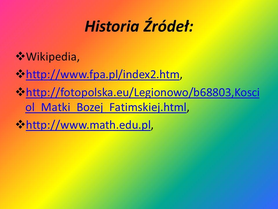 Historia Źródeł: Wikipedia, http://www.fpa.pl/index2.htm, http://www.fpa.pl/index2.htm http://fotopolska.eu/Legionowo/b68803,Kosci ol_Matki_Bozej_Fati