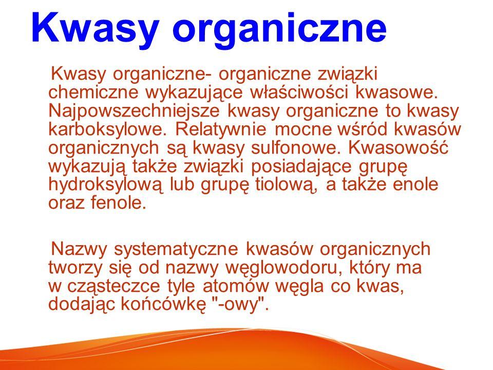 Kwasy organiczne Kwasy organiczne- organiczne związki chemiczne wykazujące właściwości kwasowe. Najpowszechniejsze kwasy organiczne to kwasy karboksyl