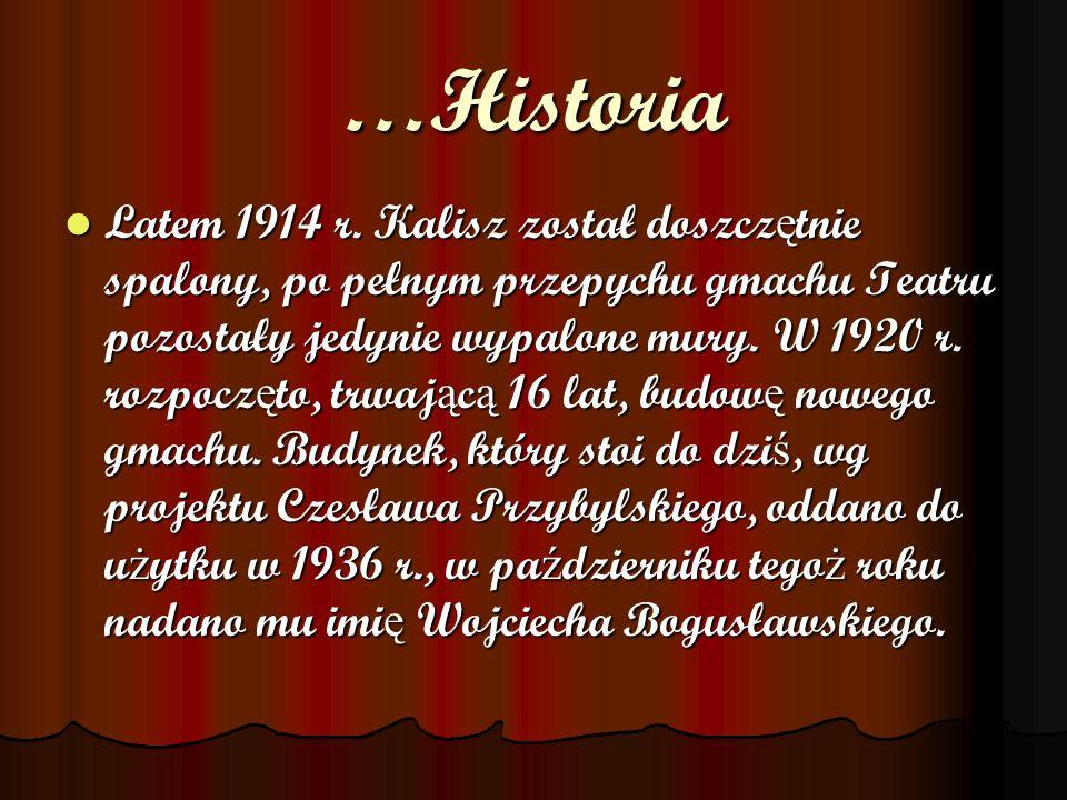 …Historia Latem 1914 r. Kalisz został doszcz ę tnie spalony, po pełnym przepychu gmachu Teatru pozostały jedynie wypalone mury. W 1920 r. rozpocz ę to