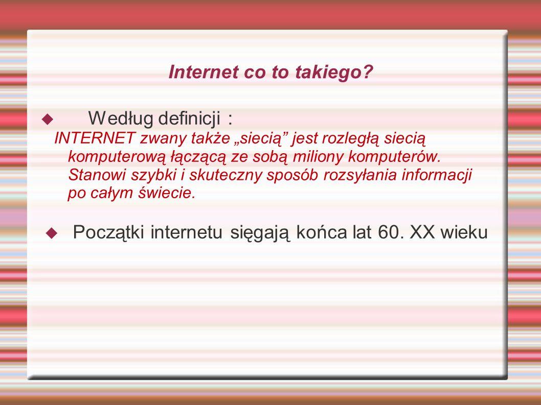 Internet co to takiego? Według definicji : INTERNET zwany także siecią jest rozległą siecią komputerową łączącą ze sobą miliony komputerów. Stanowi sz