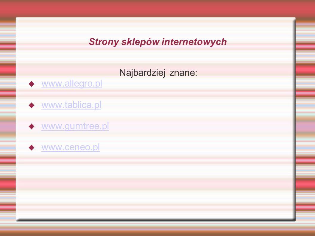 Strony sklepów internetowych Najbardziej znane: www.allegro.pl www.tablica.pl www.gumtree.pl www.ceneo.pl