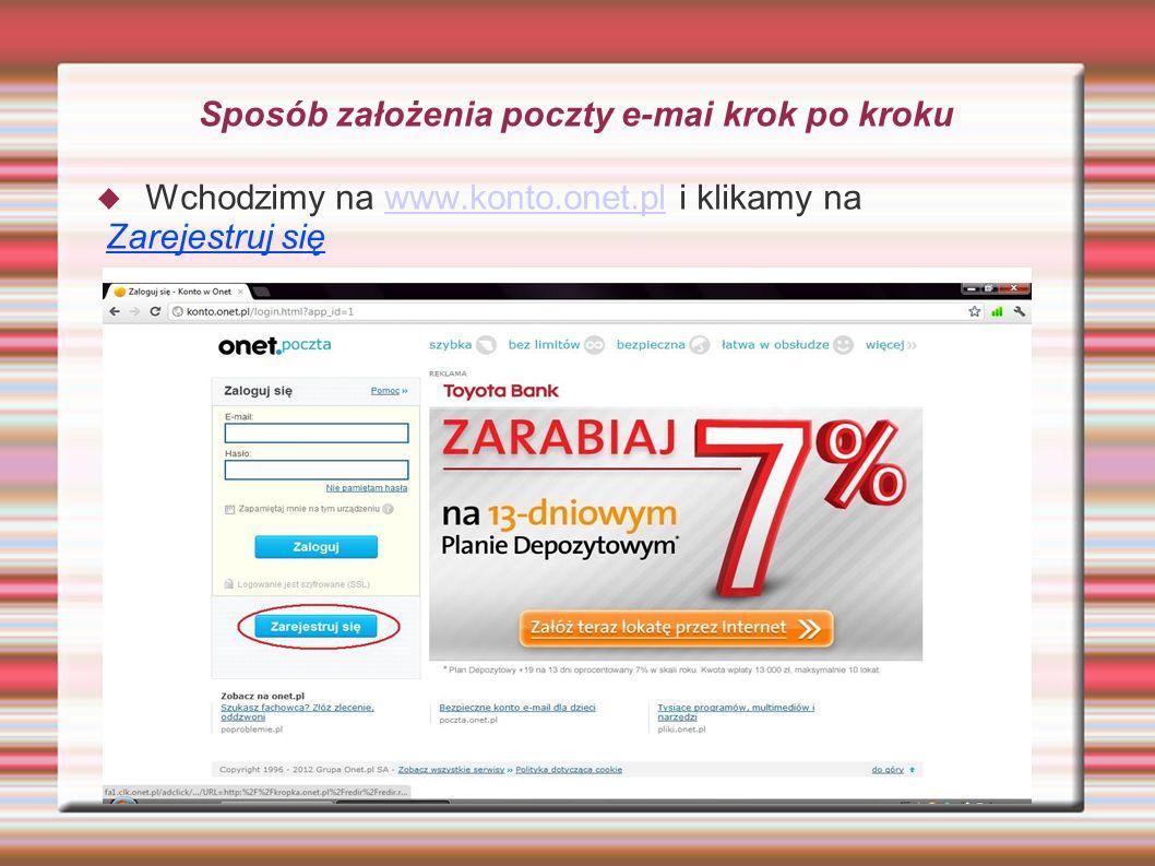 Sposób założenia poczty e-mai krok po kroku Wchodzimy na www.konto.onet.pl i klikamy nawww.konto.onet.pl Zarejestruj się