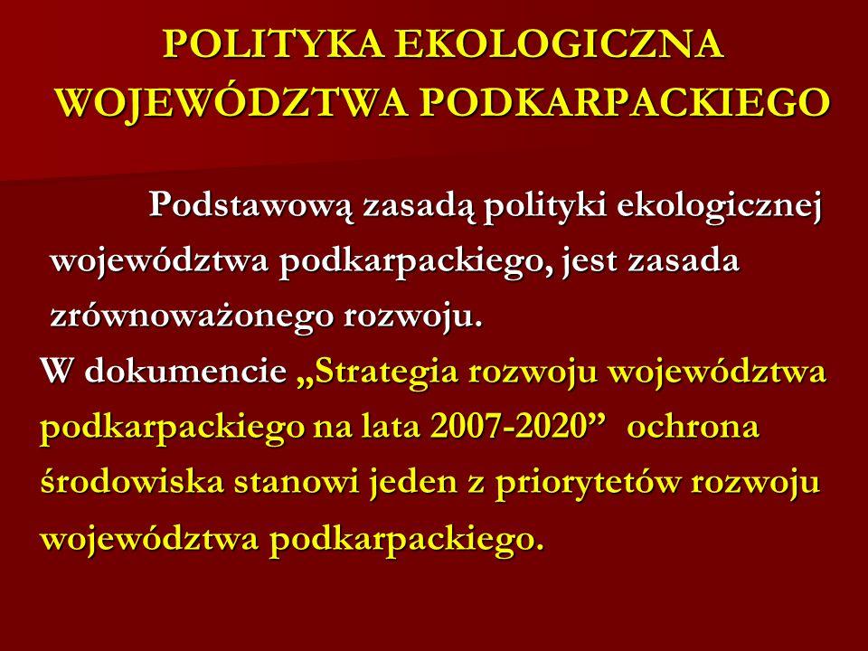 POLITYKA EKOLOGICZNA WOJEWÓDZTWA PODKARPACKIEGO Podstawową zasadą polityki ekologicznej Podstawową zasadą polityki ekologicznej województwa podkarpack
