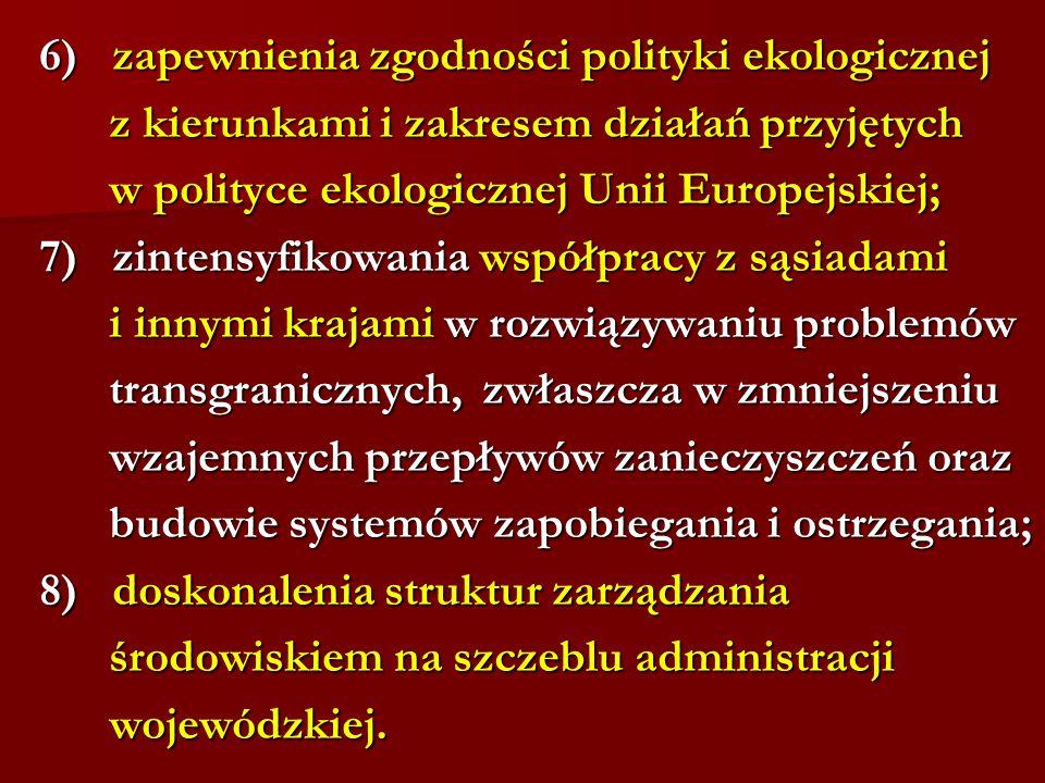 6) zapewnienia zgodności polityki ekologicznej z kierunkami i zakresem działań przyjętych z kierunkami i zakresem działań przyjętych w polityce ekolog
