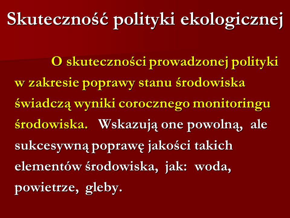 Skuteczność polityki ekologicznej O skuteczności prowadzonej polityki O skuteczności prowadzonej polityki w zakresie poprawy stanu środowiska w zakres