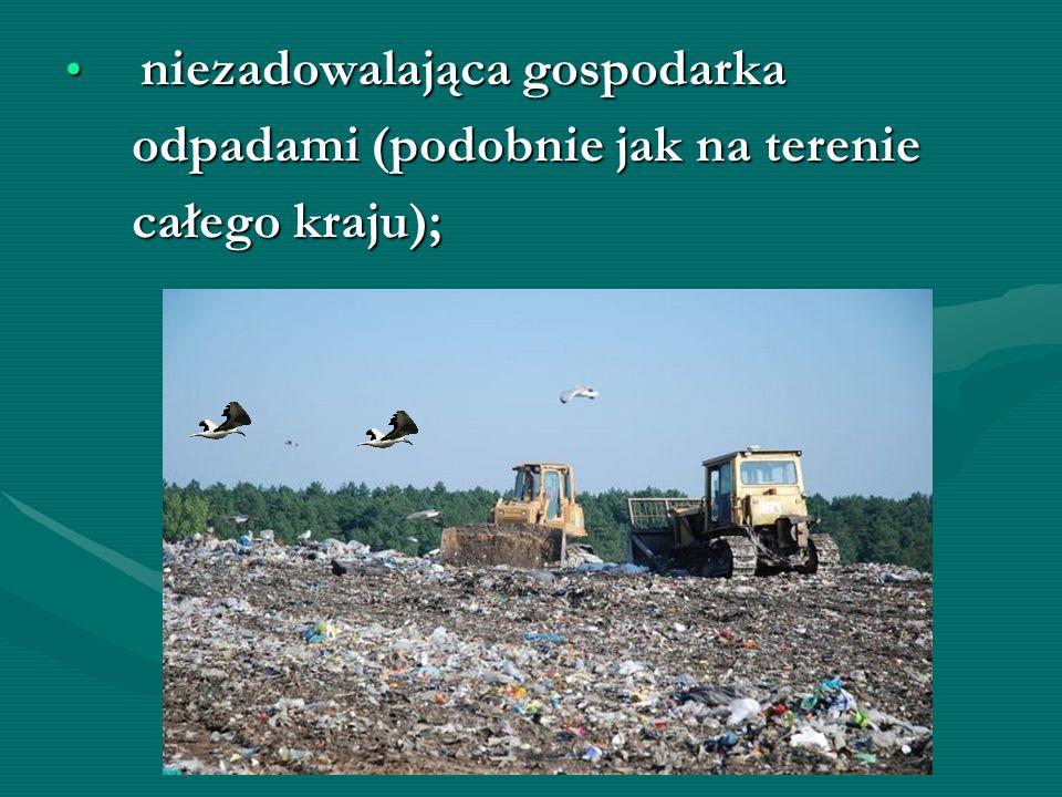 niezadowalająca gospodarka niezadowalająca gospodarka odpadami (podobnie jak na terenie odpadami (podobnie jak na terenie całego kraju); całego kraju)