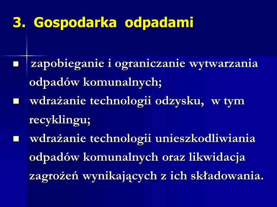 3. Gospodarka odpadami zapobieganie i ograniczanie wytwarzania zapobieganie i ograniczanie wytwarzania odpadów komunalnych; odpadów komunalnych; wdraż