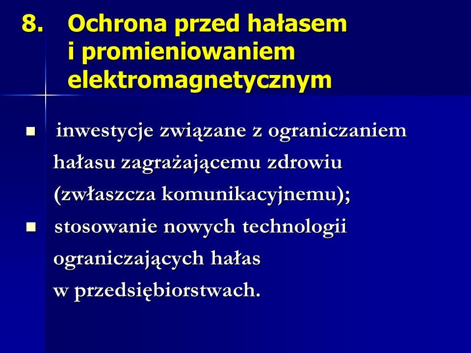 8. Ochrona przed hałasem i promieniowaniem elektromagnetycznym inwestycje związane z ograniczaniem inwestycje związane z ograniczaniem hałasu zagrażaj
