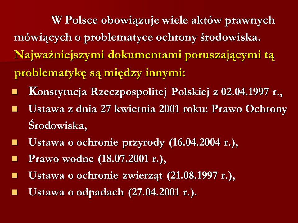 W Polsce obowiązuje wiele aktów prawnych W Polsce obowiązuje wiele aktów prawnych mówiących o problematyce ochrony środowiska. mówiących o problematyc