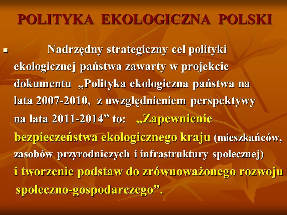 POLITYKA EKOLOGICZNA POLSKI Cele ekologiczne założone w Programie Cele ekologiczne założone w Programie realizowane będą poprzez: działania inwestycyjne realizowane będą poprzez: działania inwestycyjne i organizacyjne.