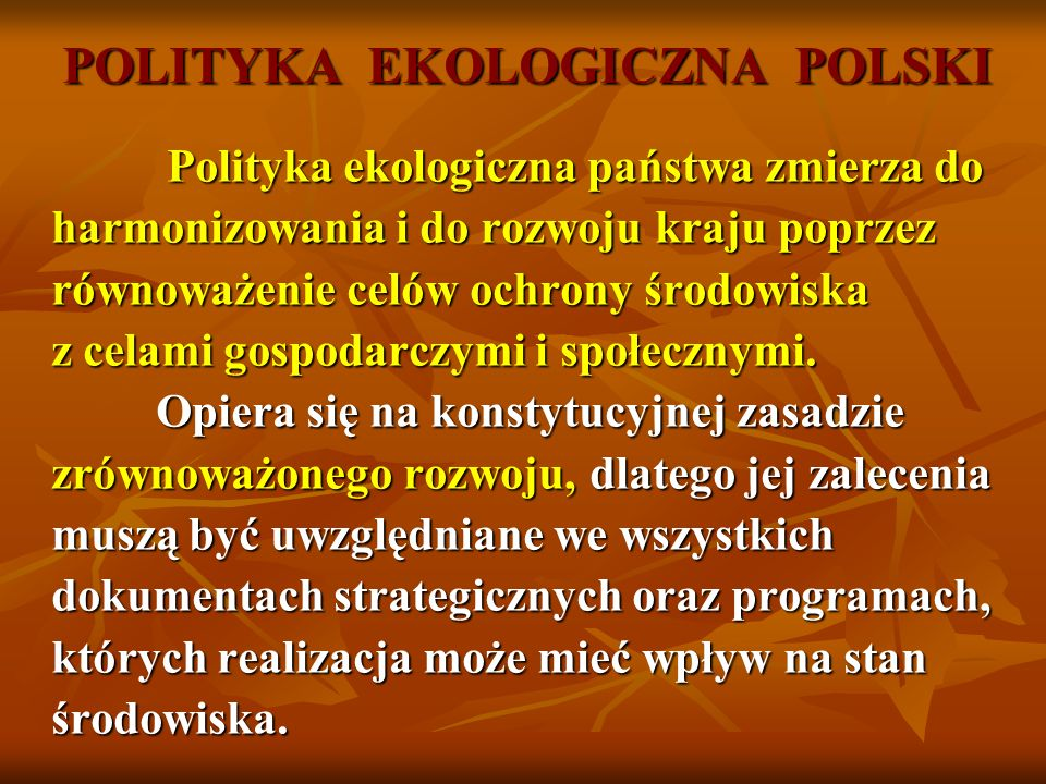 POLITYKA EKOLOGICZNA POLSKI Polityka ekologiczna państwa zmierza do Polityka ekologiczna państwa zmierza do harmonizowania i do rozwoju kraju poprzez