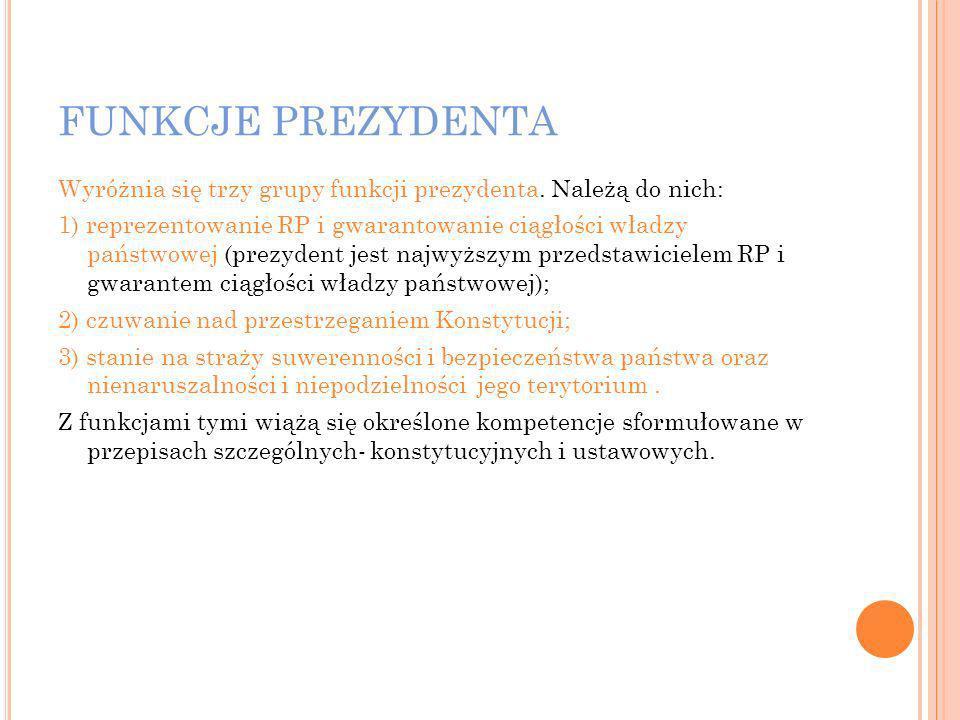 FUNKCJE PREZYDENTA Wyróżnia się trzy grupy funkcji prezydenta. Należą do nich: 1) reprezentowanie RP i gwarantowanie ciągłości władzy państwowej (prez