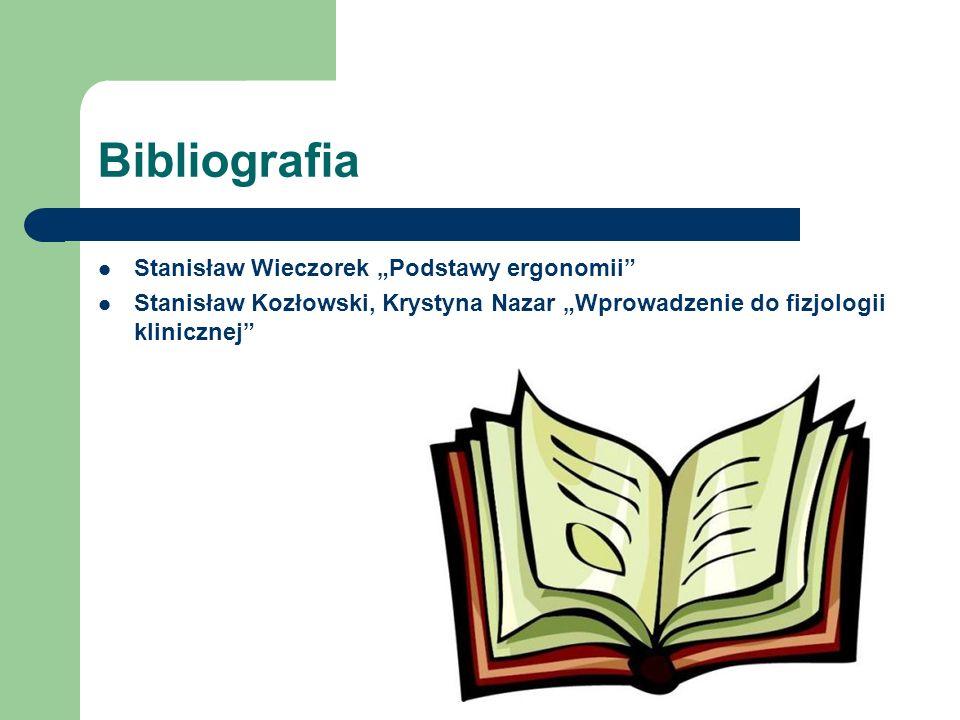Bibliografia Stanisław Wieczorek Podstawy ergonomii Stanisław Kozłowski, Krystyna Nazar Wprowadzenie do fizjologii klinicznej