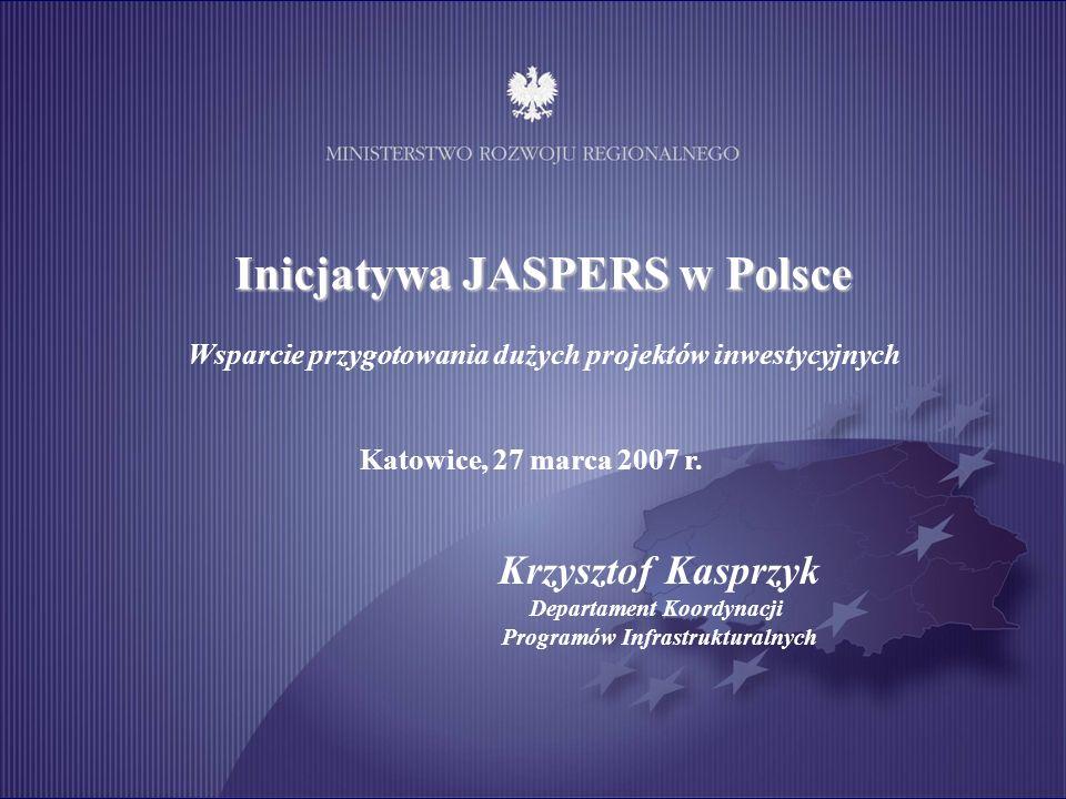 Inicjatywa JASPERS w Polsce Wsparcie przygotowania dużych projektów inwestycyjnych Krzysztof Kasprzyk Departament Koordynacji Programów Infrastruktura