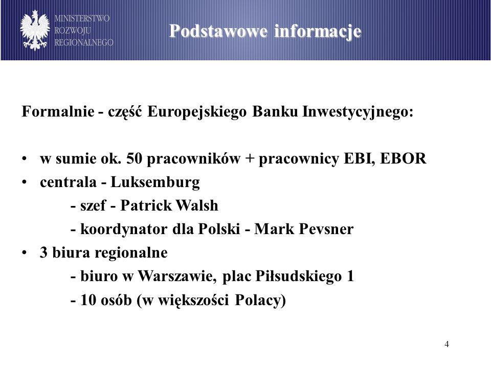 4 Formalnie - część Europejskiego Banku Inwestycyjnego: w sumie ok. 50 pracowników + pracownicy EBI, EBOR centrala - Luksemburg - szef - Patrick Walsh