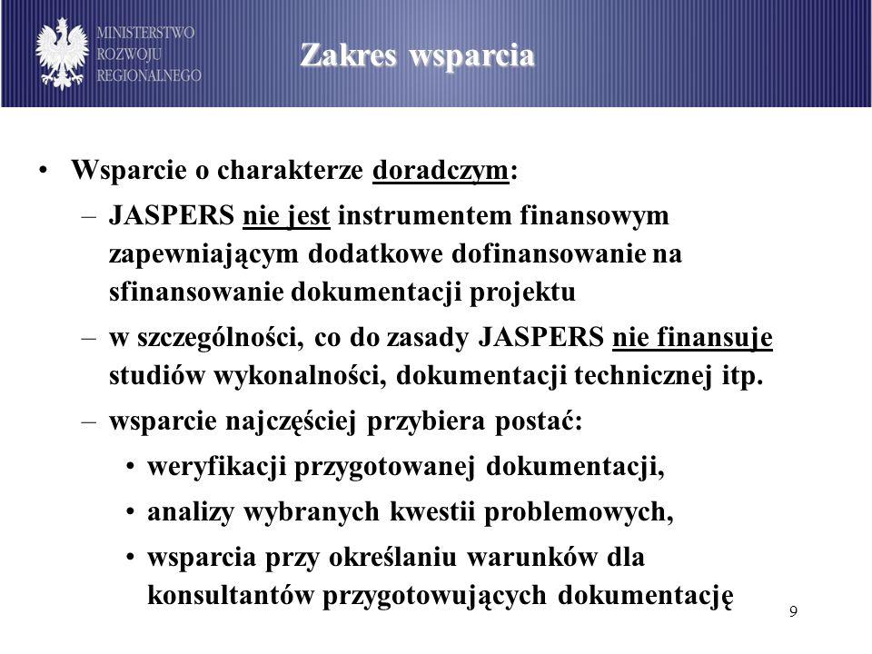 9 Zakres wsparcia Wsparcie o charakterze doradczym: –JASPERS nie jest instrumentem finansowym zapewniającym dodatkowe dofinansowanie na sfinansowanie