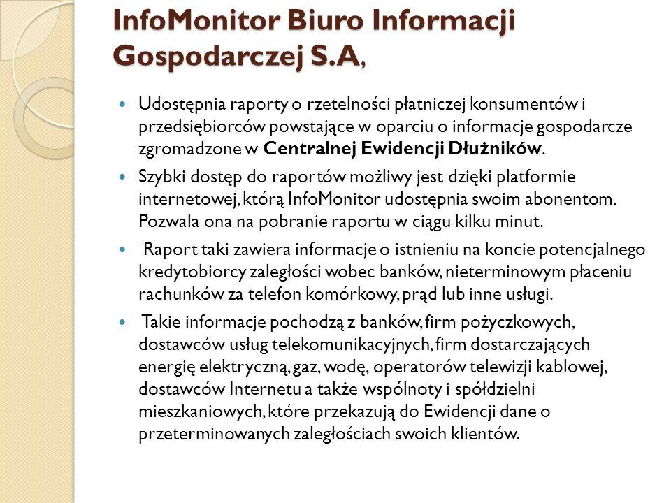 InfoMonitor Biuro Informacji Gospodarczej S.A, Udostępnia raporty o rzetelności płatniczej konsumentów i przedsiębiorców powstające w oparciu o inform