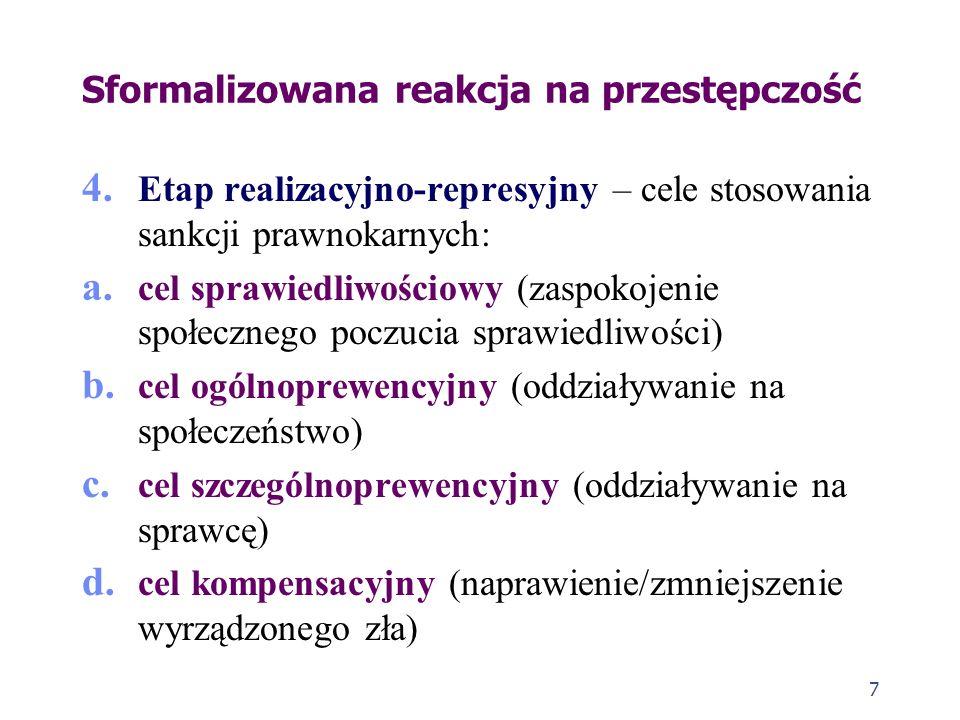7 Sformalizowana reakcja na przestępczość 4. Etap realizacyjno-represyjny – cele stosowania sankcji prawnokarnych: a. cel sprawiedliwościowy (zaspokoj