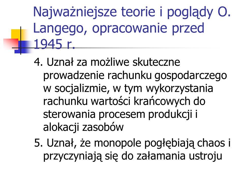 Najważniejsze teorie i poglądy O. Langego, opracowanie przed 1945 r. 1. Poparcie dla interwencji państwa w gospodarce 2. Elastyczność cen i płac nie j