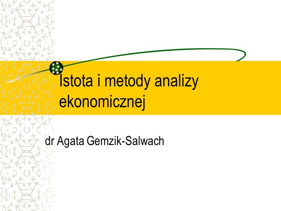 Istota i metody analizy ekonomicznej dr Agata Gemzik-Salwach