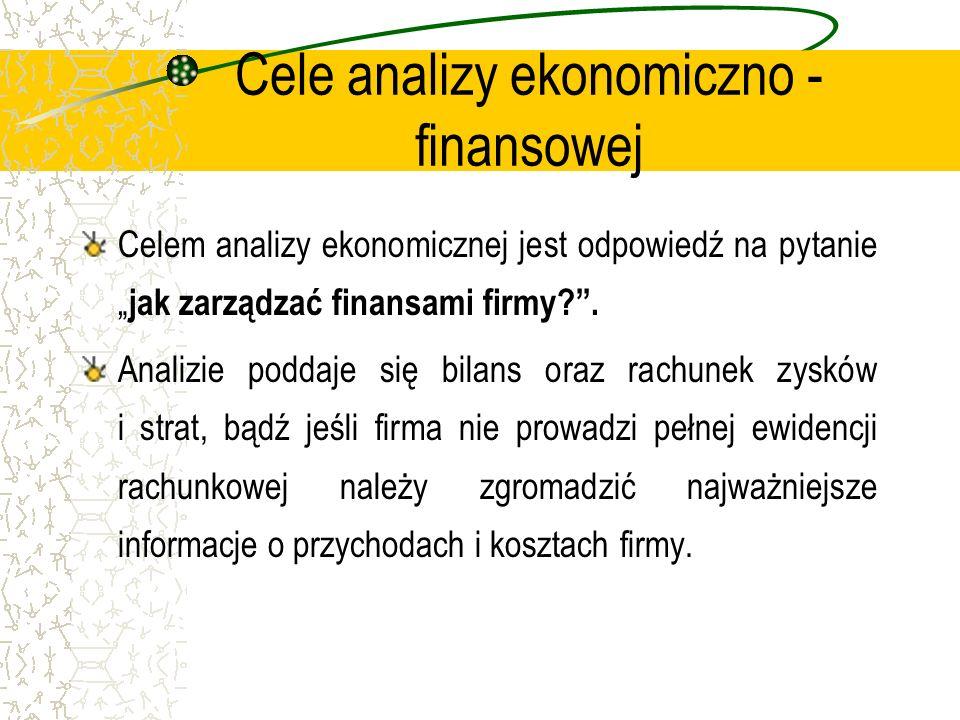 Celem analizy ekonomicznej jest odpowiedź na pytanie jak zarządzać finansami firmy?. Analizie poddaje się bilans oraz rachunek zysków i strat, bądź je