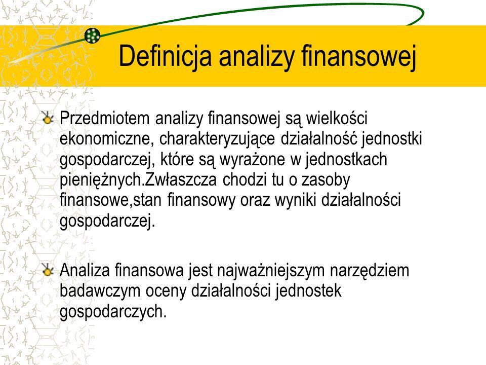 Definicja analizy finansowej Przedmiotem analizy finansowej są wielkości ekonomiczne, charakteryzujące działalność jednostki gospodarczej, które są wy