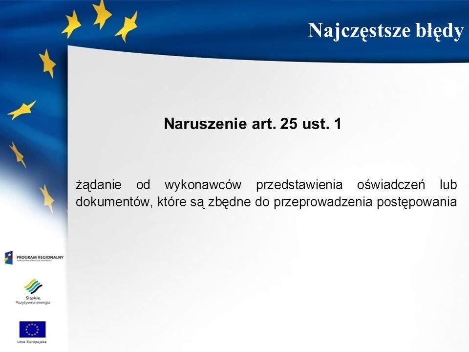 Naruszenie art. 25 ust. 1 żądanie od wykonawców przedstawienia oświadczeń lub dokumentów, które są zbędne do przeprowadzenia postępowania Najczęstsze